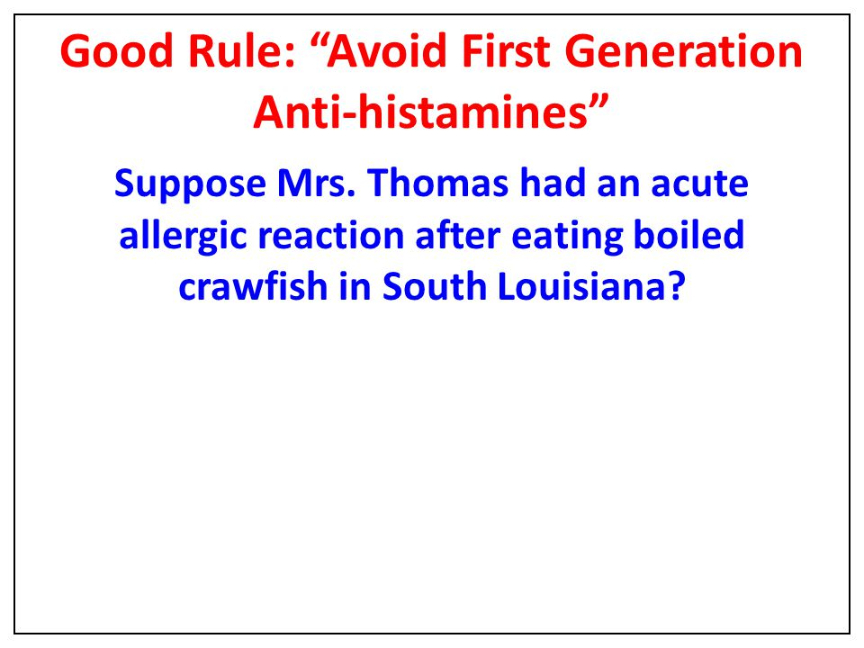 Good Rule: Avoid First Generation Anti-histamines