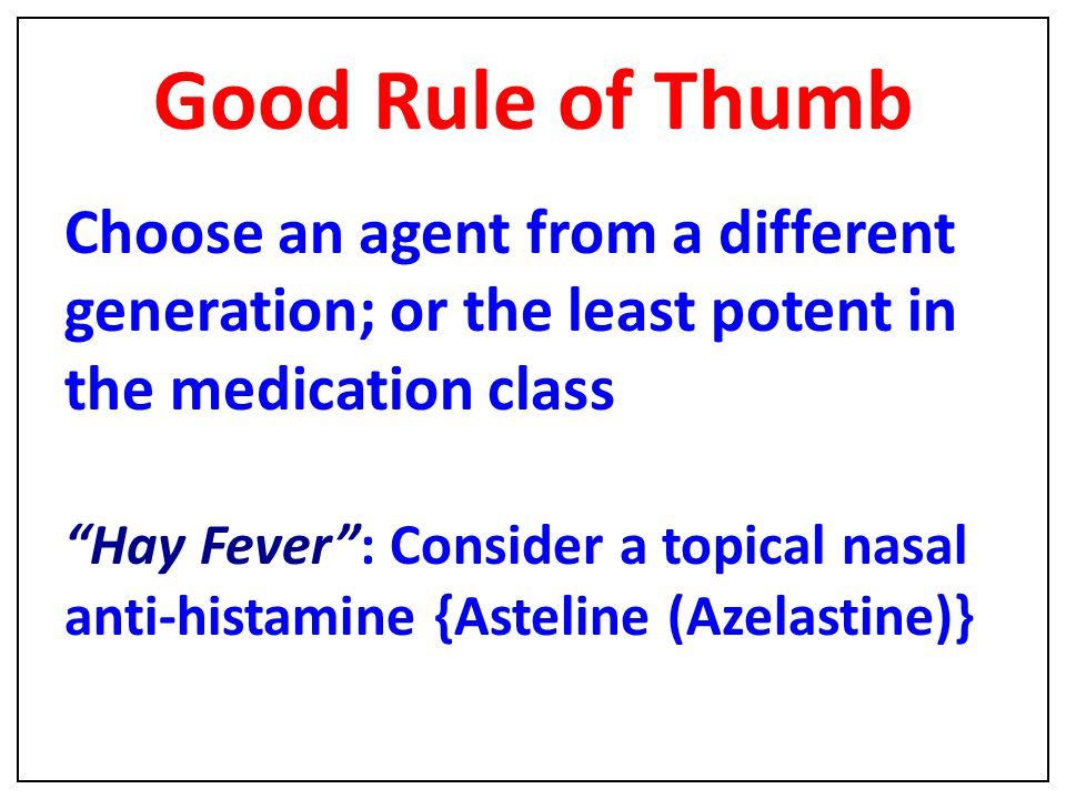 Good Rule of Thumb Choose an agent from a different generation; or the least potent in the medication class.