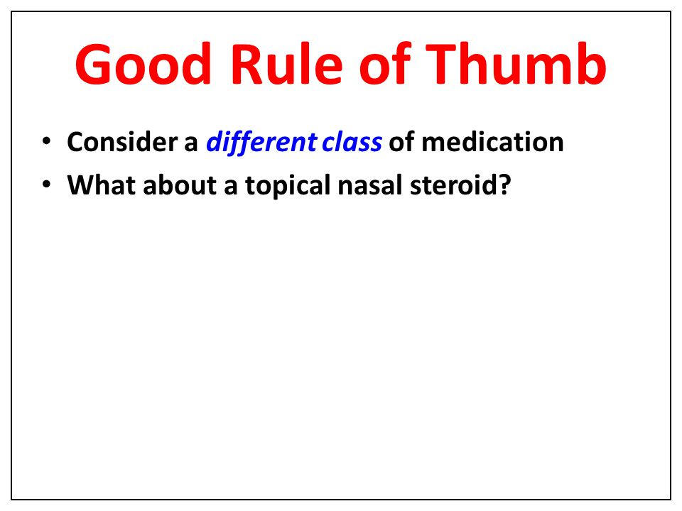 Good Rule of Thumb Consider a different class of medication