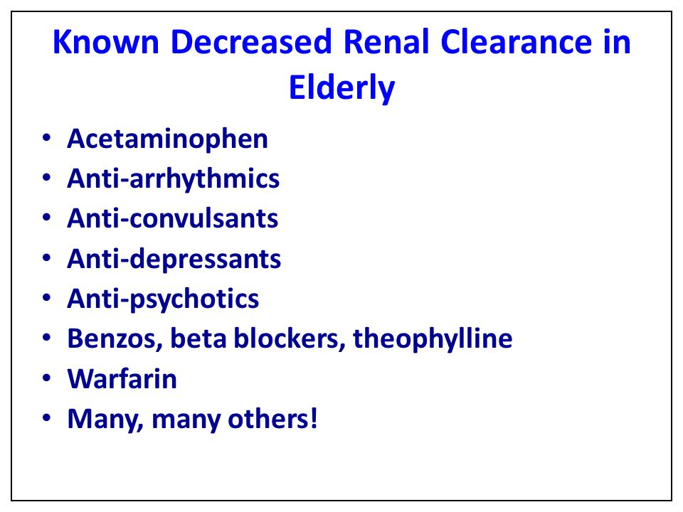 Known Decreased Renal Clearance in Elderly