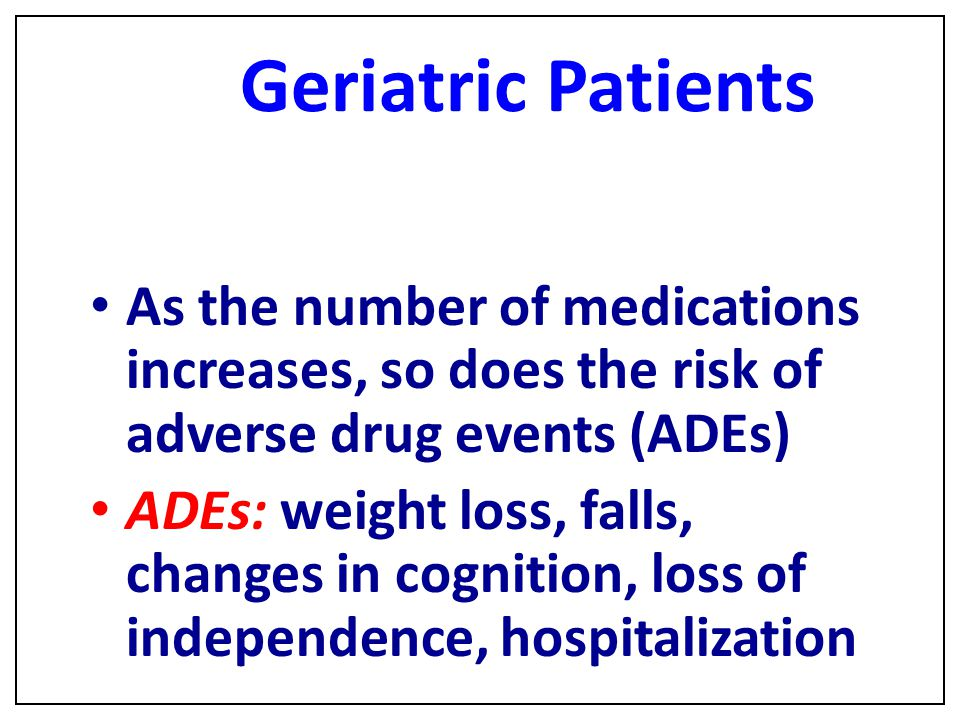 Geriatric Patients As the number of medications increases, so does the risk of adverse drug events (ADEs)