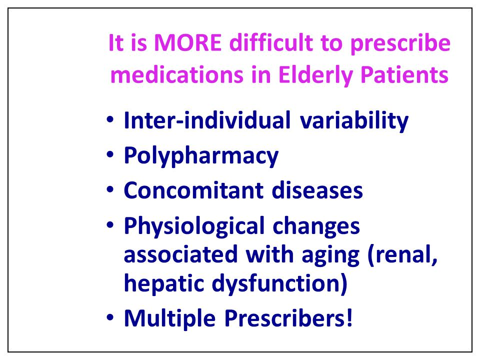 It is MORE difficult to prescribe medications in Elderly Patients