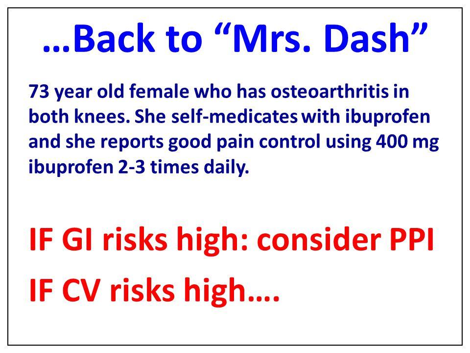 …Back to Mrs. Dash IF GI risks high: consider PPI IF CV risks high….