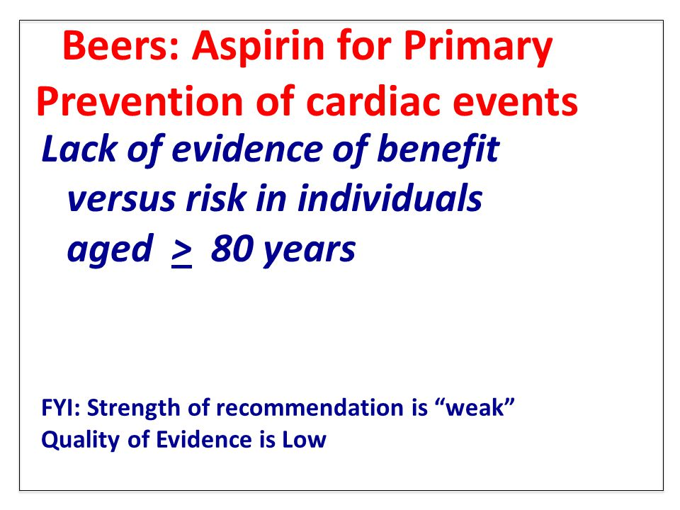 Beers: Aspirin for Primary Prevention of cardiac events