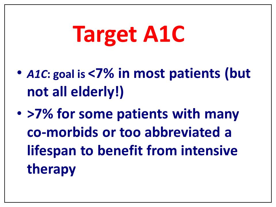 Endocrine Target A1C. A1C: goal is <7% in most patients (but not all elderly!)