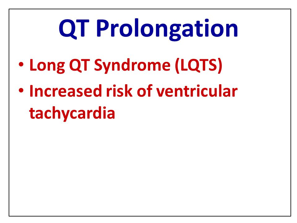 QT Prolongation Long QT Syndrome (LQTS)
