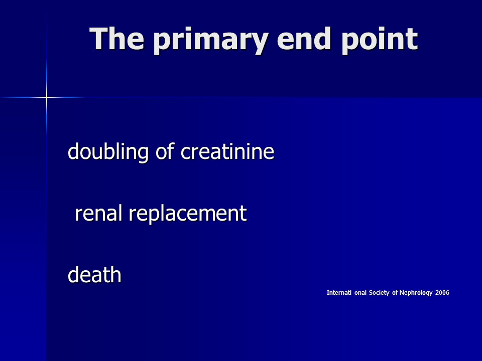 The primary end point doubling of creatinine renal replacement death
