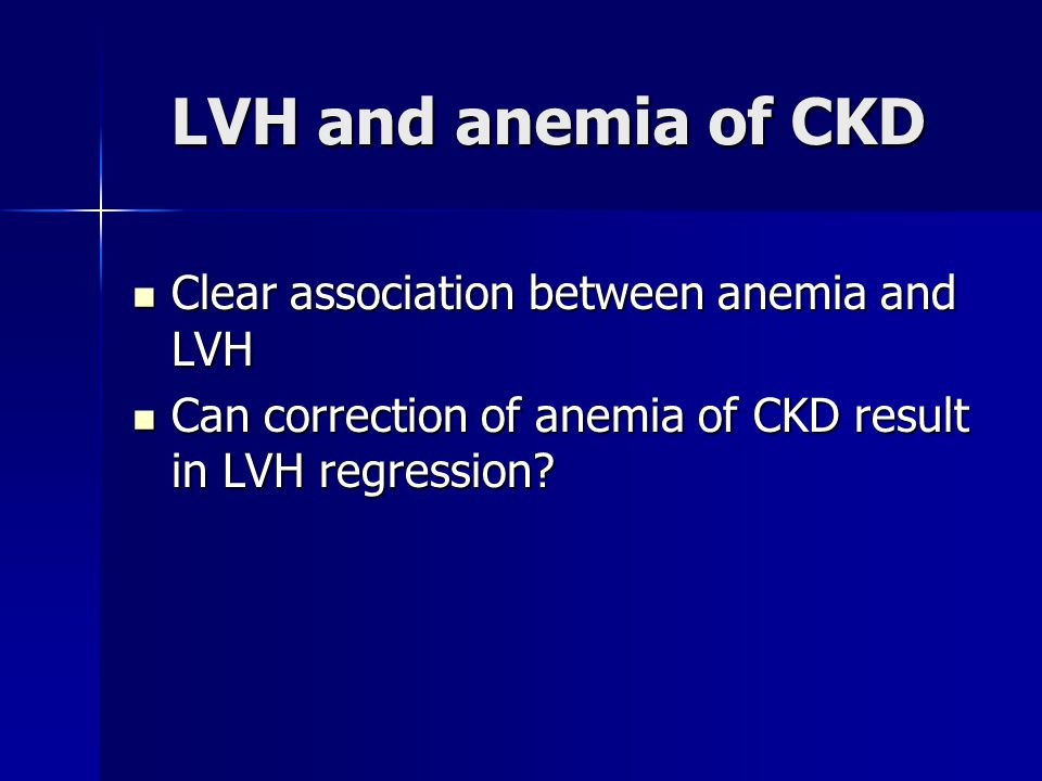 LVH and anemia of CKD Clear association between anemia and LVH