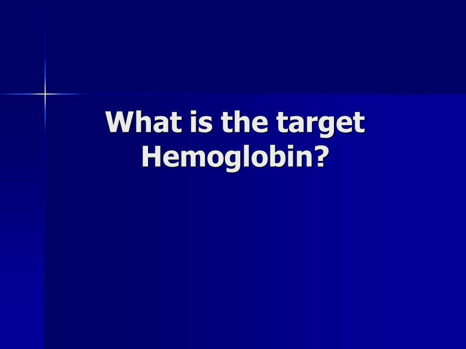 What is the target Hemoglobin