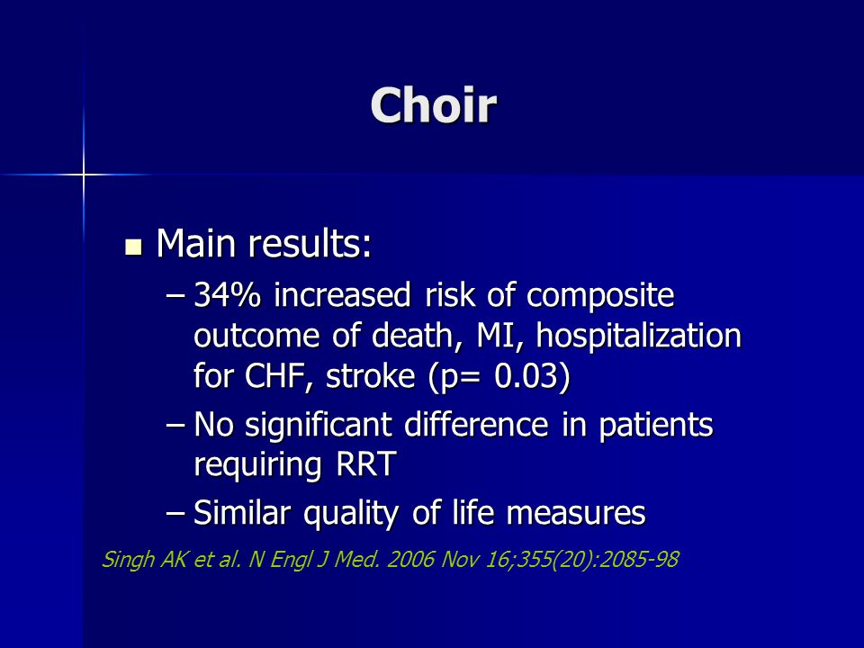 Choir Main results: 34% increased risk of composite outcome of death, MI, hospitalization for CHF, stroke (p= 0.03)