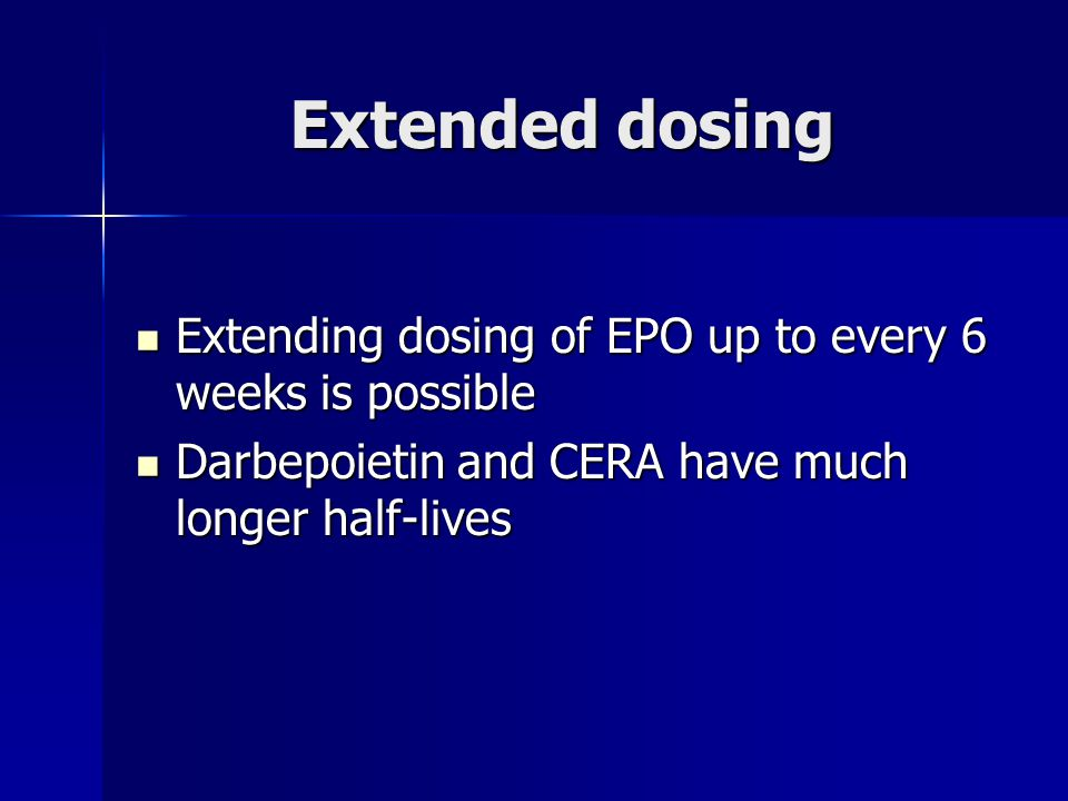 Extended dosing Extending dosing of EPO up to every 6 weeks is possible.