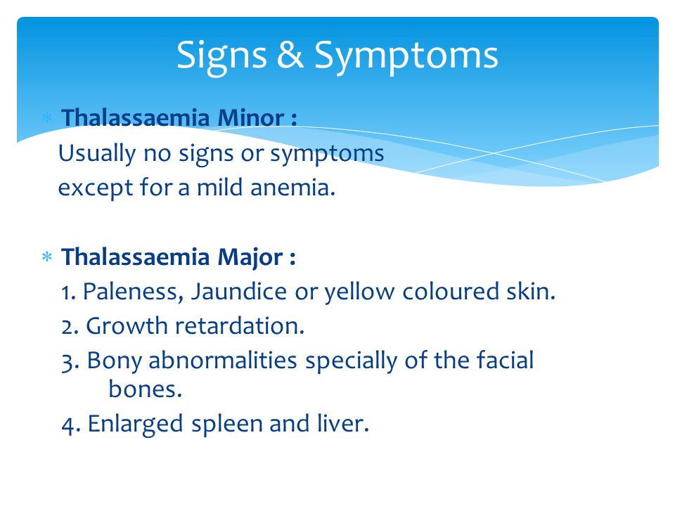 Signs & Symptoms Thalassaemia Minor : Usually no signs or symptoms