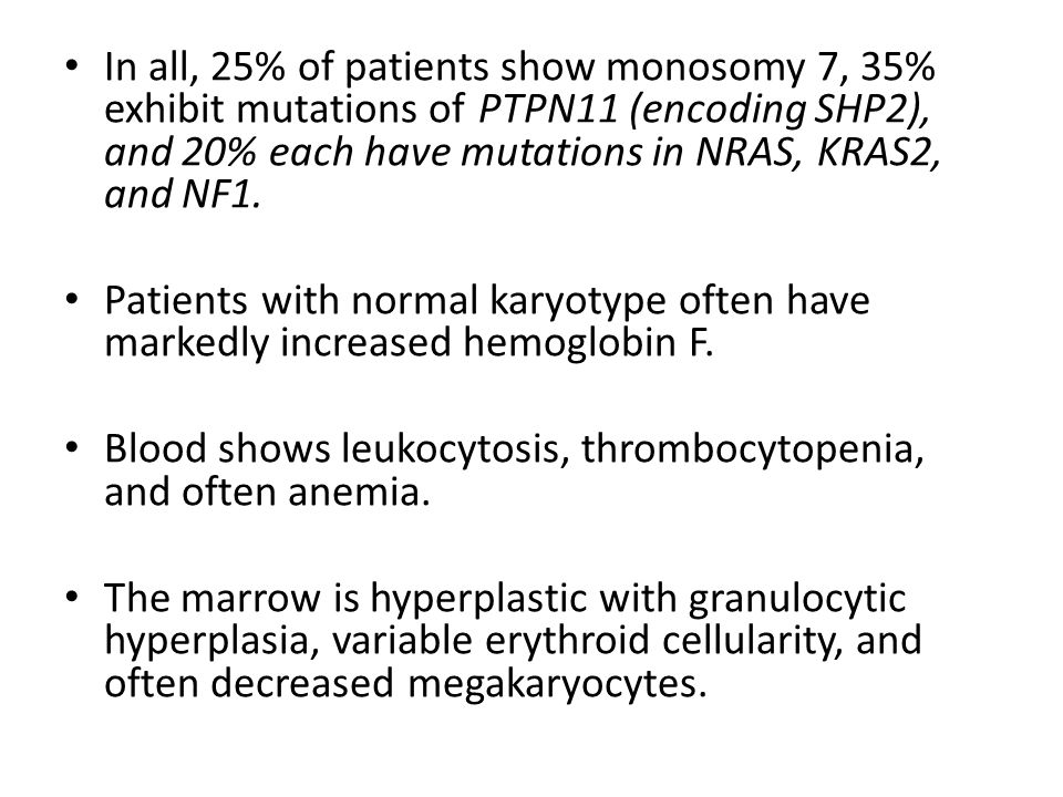 In all, 25% of patients show monosomy 7, 35% exhibit mutations of PTPN11 (encoding SHP2), and 20% each have mutations in NRAS, KRAS2, and NF1.