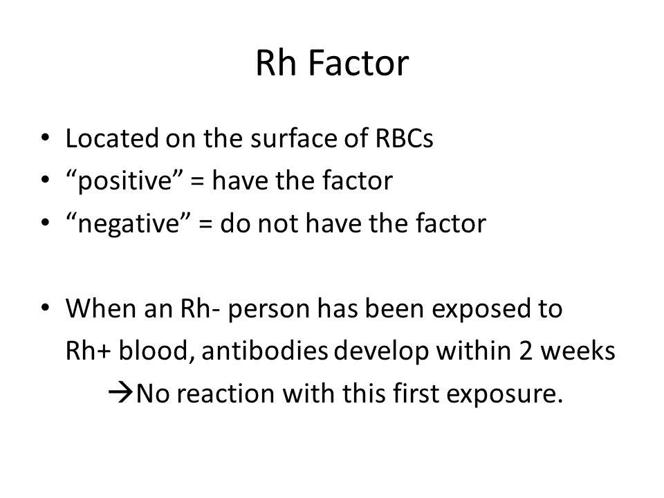 Rh Factor Located on the surface of RBCs positive = have the factor