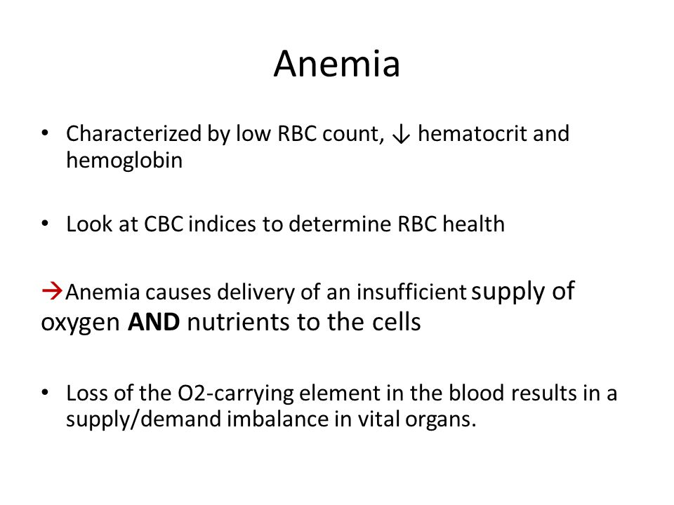 Anemia Characterized by low RBC count, ↓ hematocrit and hemoglobin
