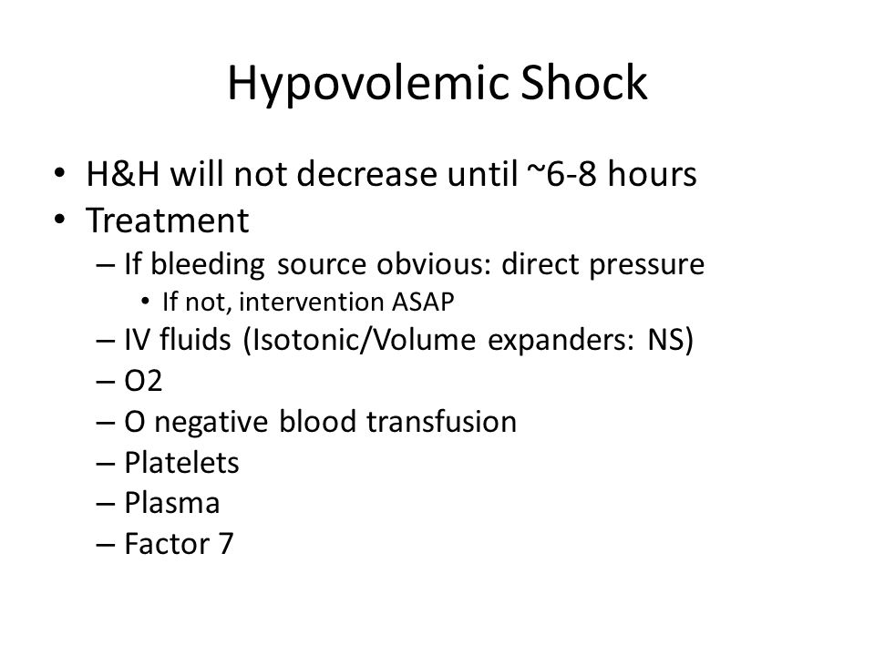 Hypovolemic Shock H&H will not decrease until ~6-8 hours Treatment