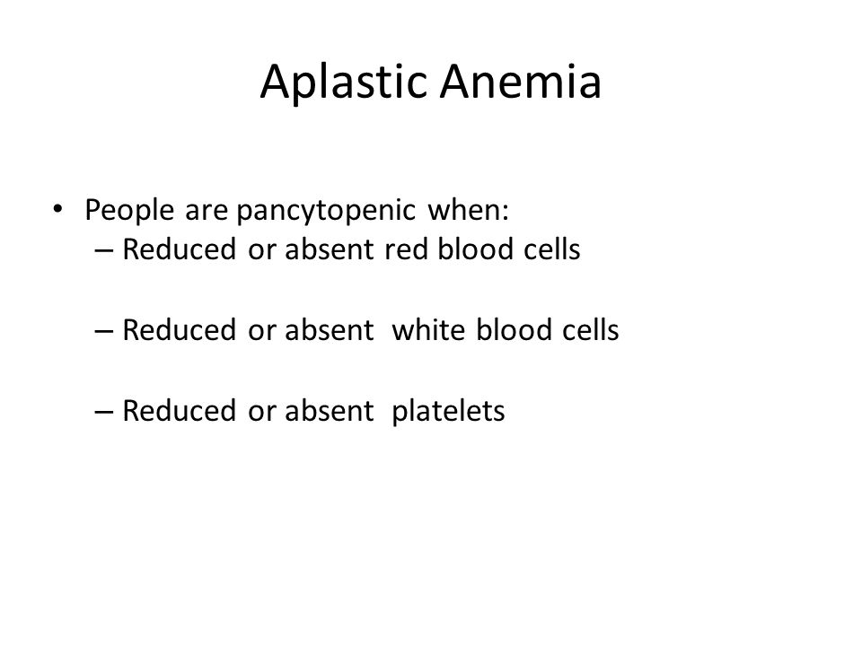 Aplastic Anemia People are pancytopenic when: