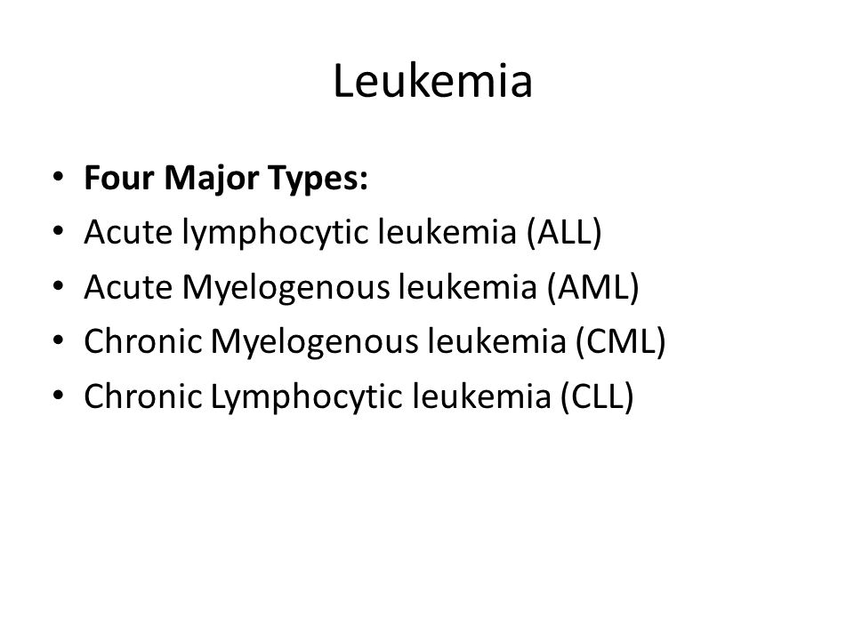 Leukemia Four Major Types: Acute lymphocytic leukemia (ALL)