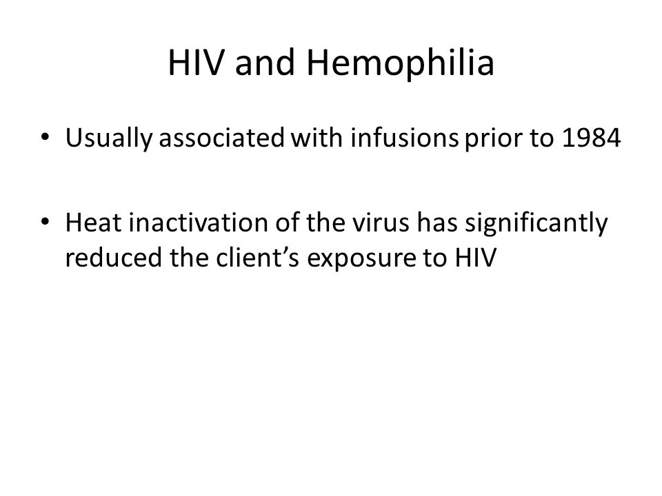 HIV and Hemophilia Usually associated with infusions prior to 1984
