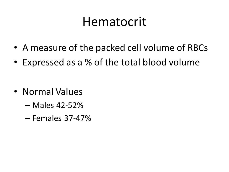 Hematocrit A measure of the packed cell volume of RBCs