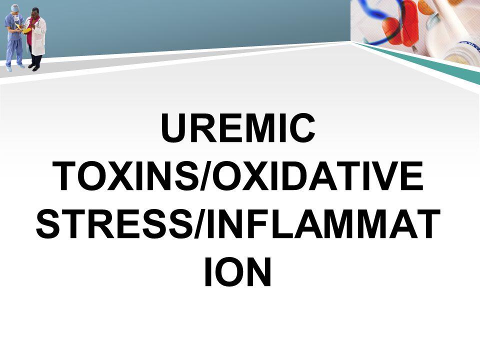 Uremic toxins/Oxidative stress/Inflammation
