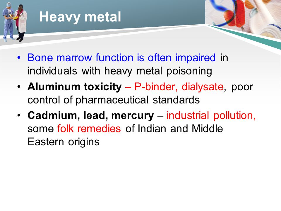 Heavy metal Bone marrow function is often impaired in individuals with heavy metal poisoning.