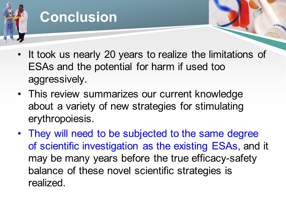 Conclusion It took us nearly 20 years to realize the limitations of ESAs and the potential for harm if used too aggressively.
