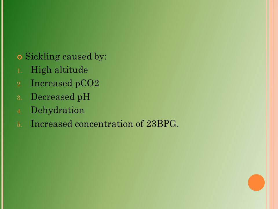Sickling caused by: High altitude. Increased pCO2.