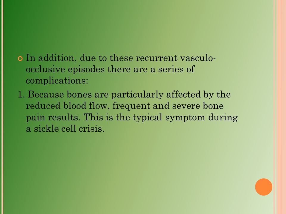 In addition, due to these recurrent vasculo- occlusive episodes there are a series of complications: