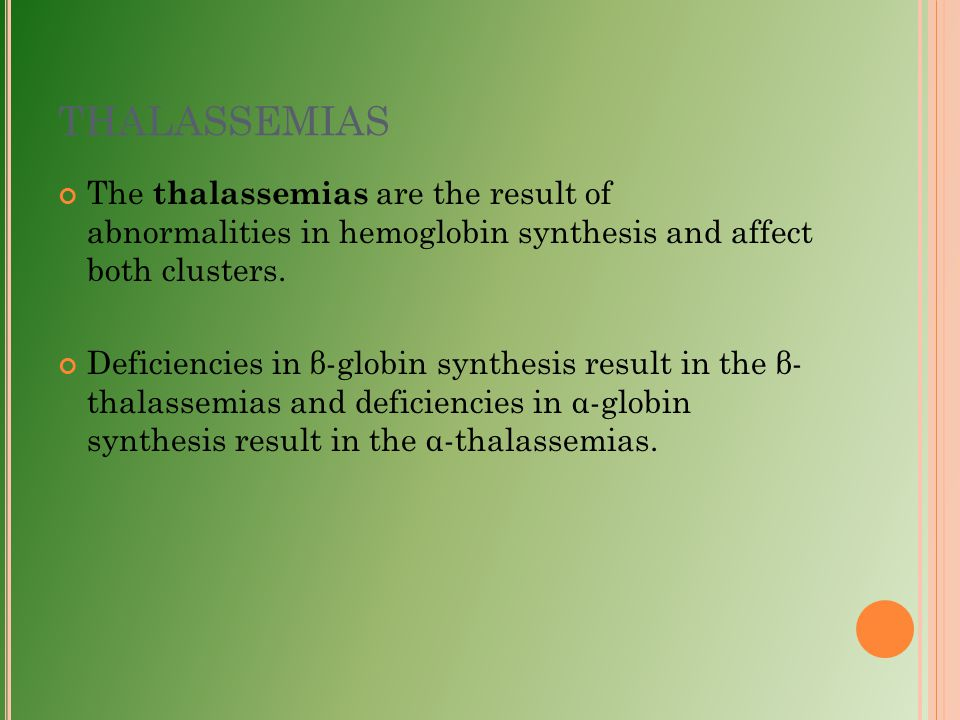 THALASSEMIAS The thalassemias are the result of abnormalities in hemoglobin synthesis and affect both clusters.