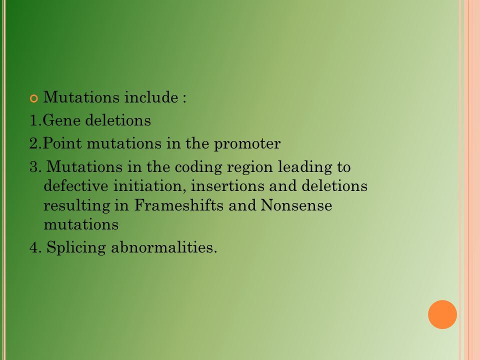 Mutations include : 1.Gene deletions. 2.Point mutations in the promoter.