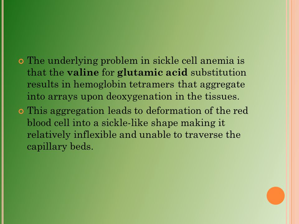The underlying problem in sickle cell anemia is that the valine for glutamic acid substitution results in hemoglobin tetramers that aggregate into arrays upon deoxygenation in the tissues.