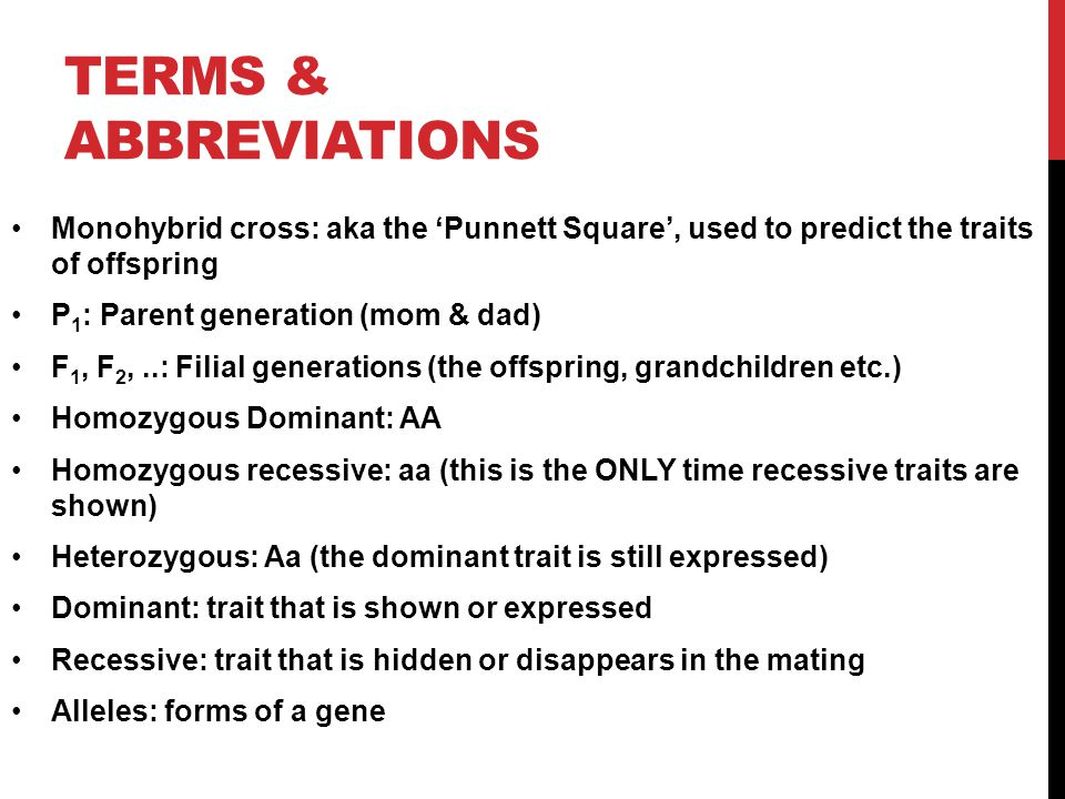 TERMS & ABBREVIATIONS Monohybrid cross: aka the 'Punnett Square', used to predict the traits of offspring.