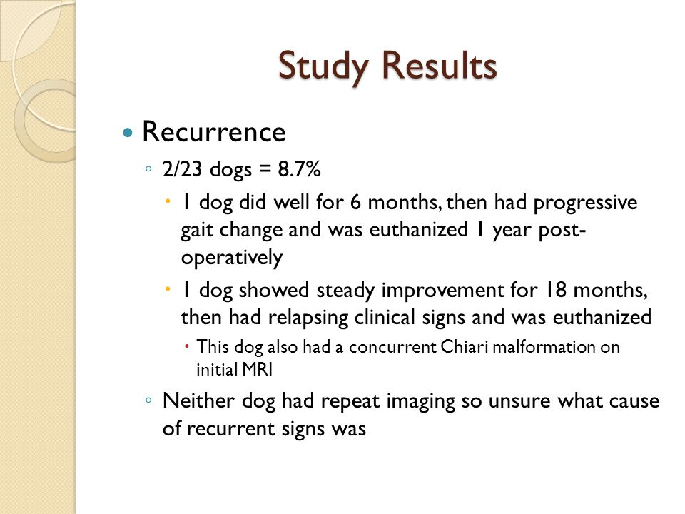 Study Results Recurrence 2/23 dogs = 8.7%