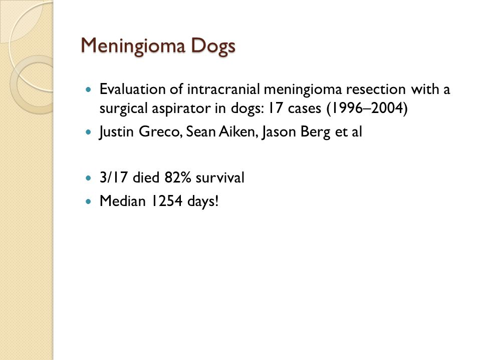 Meningioma Dogs Evaluation of intracranial meningioma resection with a surgical aspirator in dogs: 17 cases (1996–2004)
