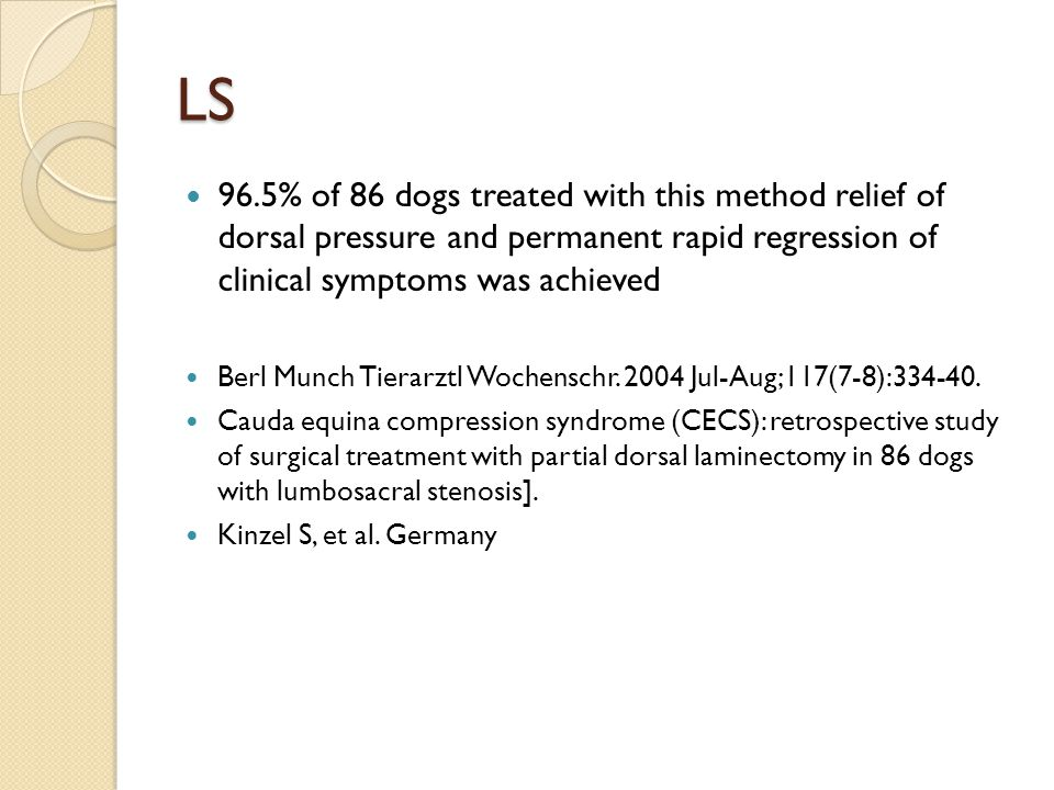 LS 96.5% of 86 dogs treated with this method relief of dorsal pressure and permanent rapid regression of clinical symptoms was achieved.