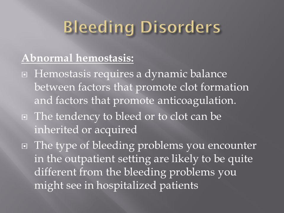 Bleeding Disorders Abnormal hemostasis: