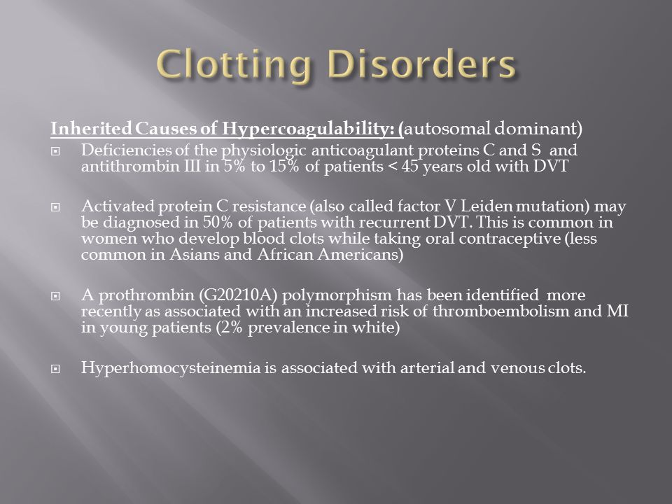 Clotting Disorders Inherited Causes of Hypercoagulability: (autosomal dominant)