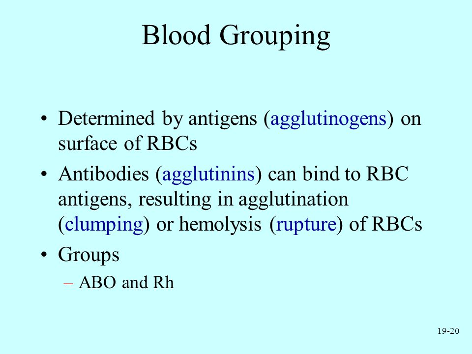 Blood Grouping Determined by antigens (agglutinogens) on surface of RBCs.