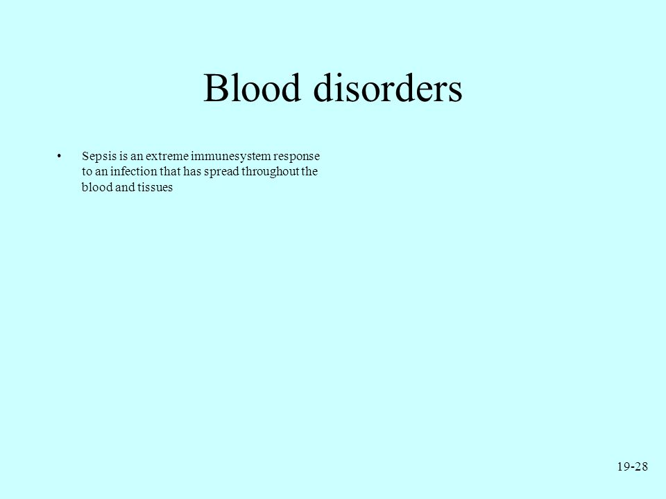Blood disorders Sepsis is an extreme immunesystem response to an infection that has spread throughout the blood and tissues.