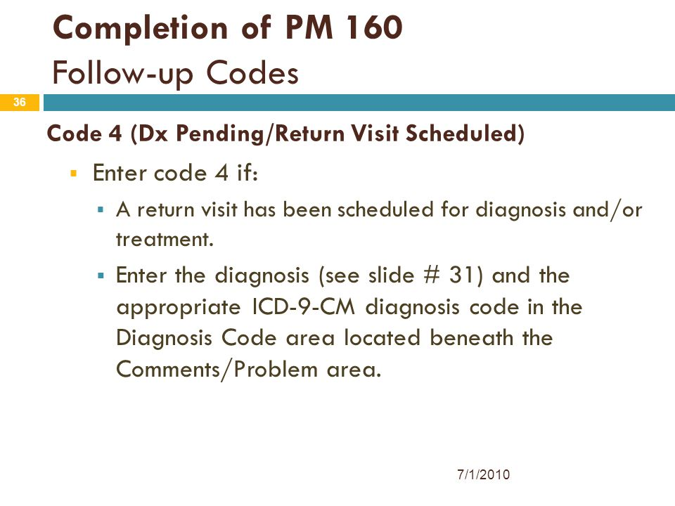 Code 4 (Dx Pending/Return Visit Scheduled)