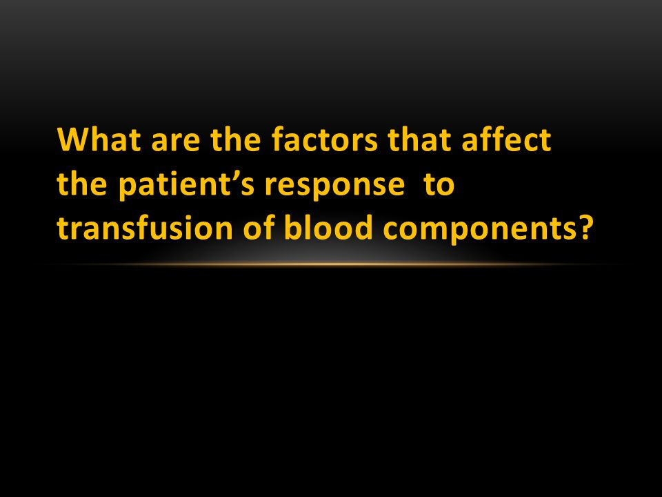 What are the factors that affect the patient's response to transfusion of blood components