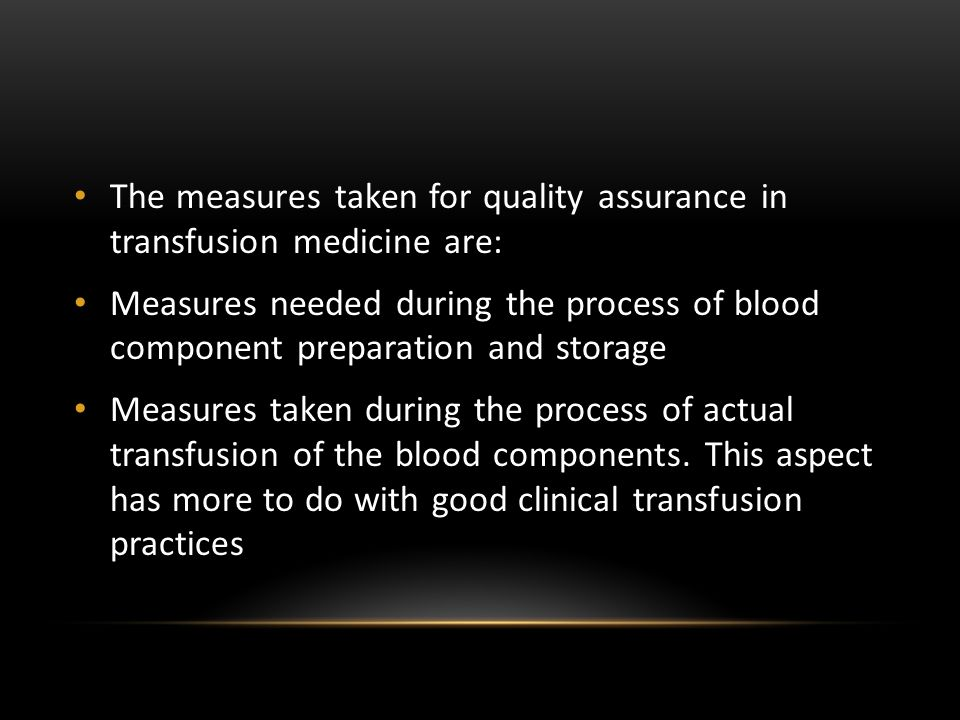 The measures taken for quality assurance in transfusion medicine are: