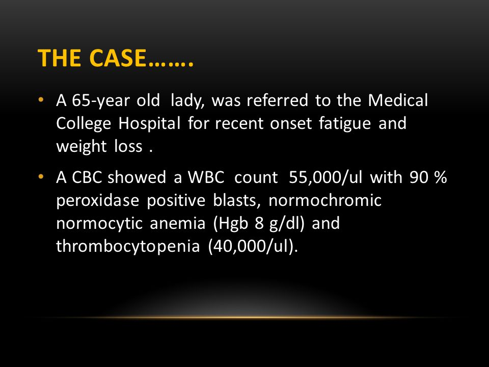 The Case……. A 65-year old lady, was referred to the Medical College Hospital for recent onset fatigue and weight loss .