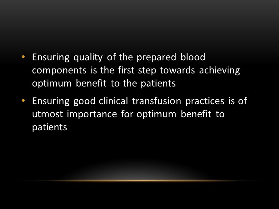 Ensuring quality of the prepared blood components is the first step towards achieving optimum benefit to the patients