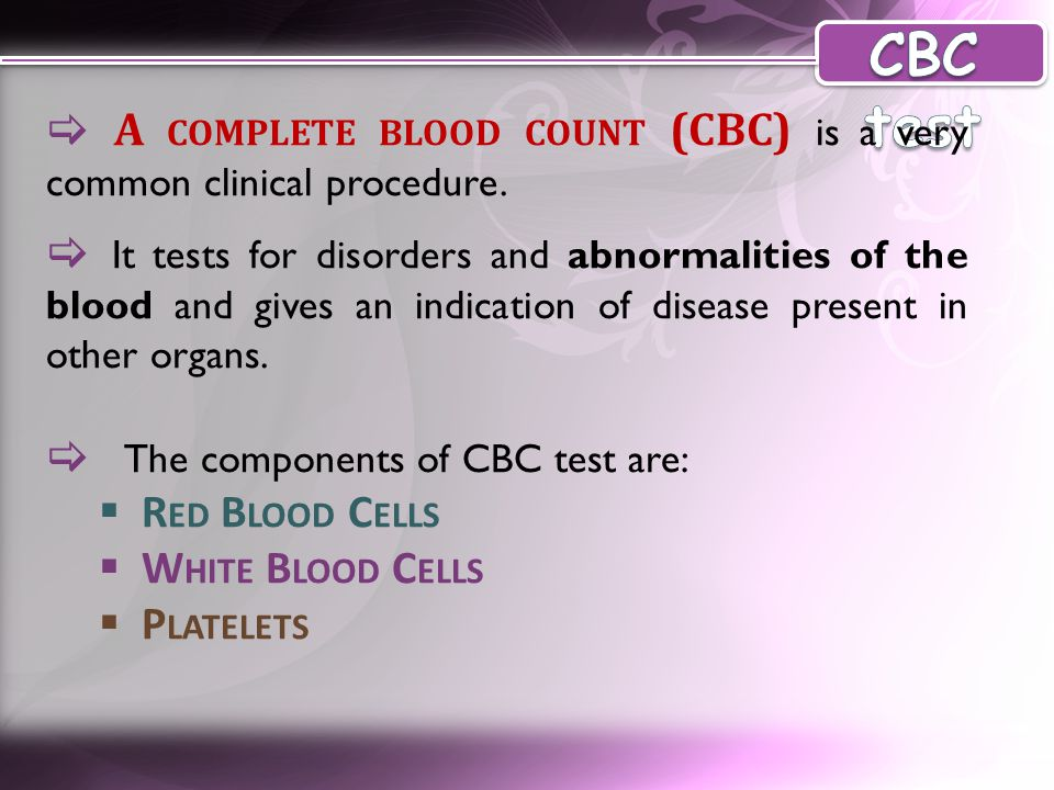 CBC test  A complete blood count (CBC) is a very common clinical procedure.