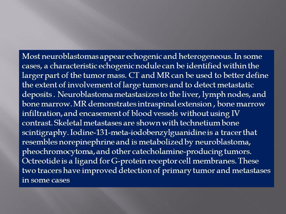 Most neuroblastomas appear echogenic and heterogeneous