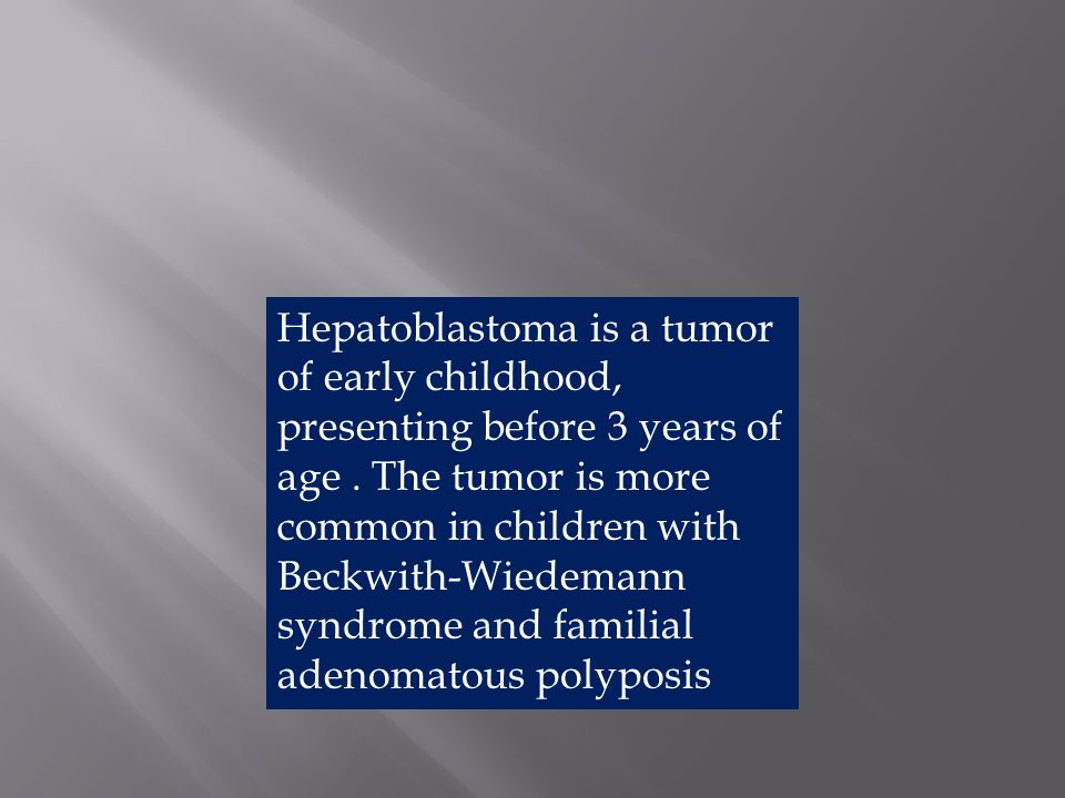 Hepatoblastoma is a tumor of early childhood, presenting before 3 years of age .