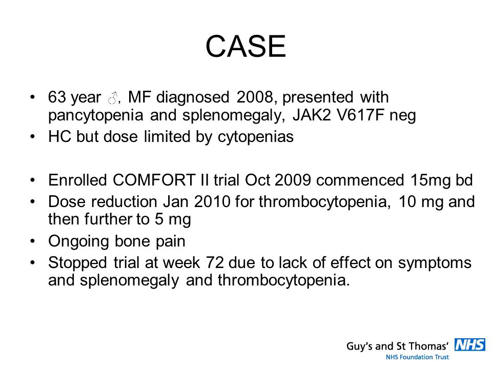 CASE 63 year ♂, MF diagnosed 2008, presented with pancytopenia and splenomegaly, JAK2 V617F neg. HC but dose limited by cytopenias.