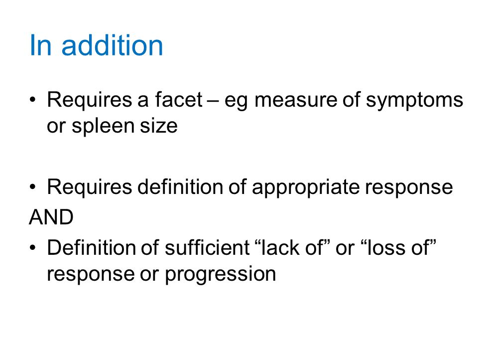 In addition Requires a facet – eg measure of symptoms or spleen size